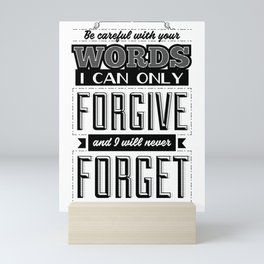 Be careful with your words. I can only forgive them, and I will never forget them. Mini Art Print
