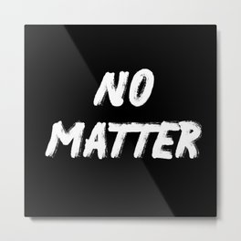 No Matter Bright Metal Print