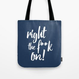 Right the f**k on! Tote Bag