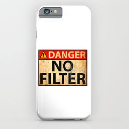 Danger No Filter Warning Sign - Funny T-Shirt iPhone Case