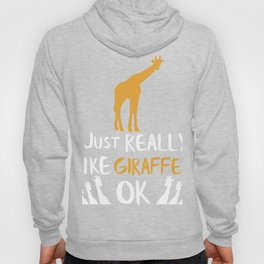 Giraffe Gift I Just Really Like Giraffes Zoo Giraffe Lovers Hoody