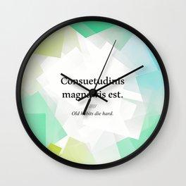 Latin quote: Consuetudinis magna vis est, old habits die hard Wall Clock