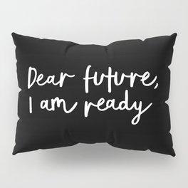 Dear Future, I Am Ready black-white typography poster design modern canvas wall art home decor Pillow Sham