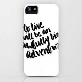To live will be an awfully big adventure iPhone Case