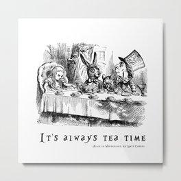 It's always tea time Metal Print