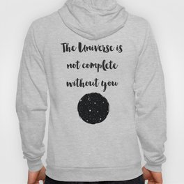 The universe is not complete without you Quote Hoody