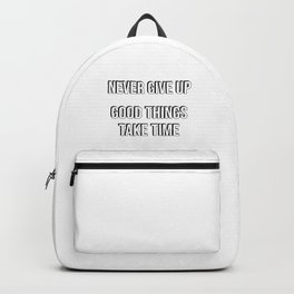 NEVER GIVE UP - Good things take time Backpack