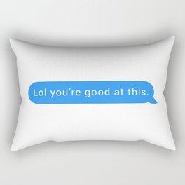 Lol you're good at this Rectangular Pillow