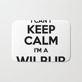 I cant keep calm I am a WILBUR Bath Mat