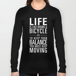 Life is like riding a bicycle. Black Background. Long Sleeve T-shirt