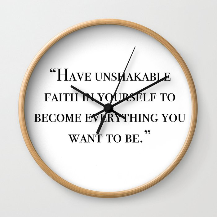Have unshakable faith in yourself quote Wall Clock