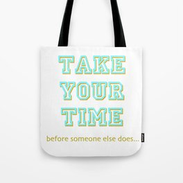 Take Your Time (bold) Tote Bag