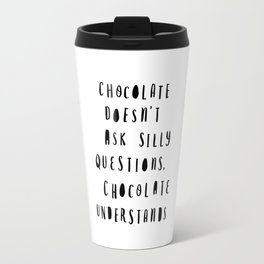 Chocolate Doesn't Ask Silly Questions black and white modern typographic poster wall art home decor Travel Mug