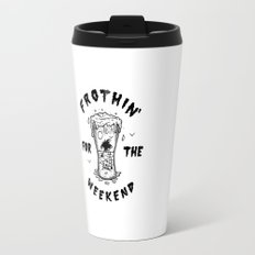 Frothin' for the Weekend Travel Mug