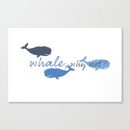 Whale, Why Not? Canvas Print