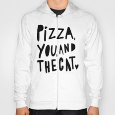 Pizza, You, and the cat - hand lettered art Hoody