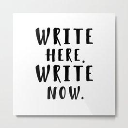 Write here. Write now. Metal Print