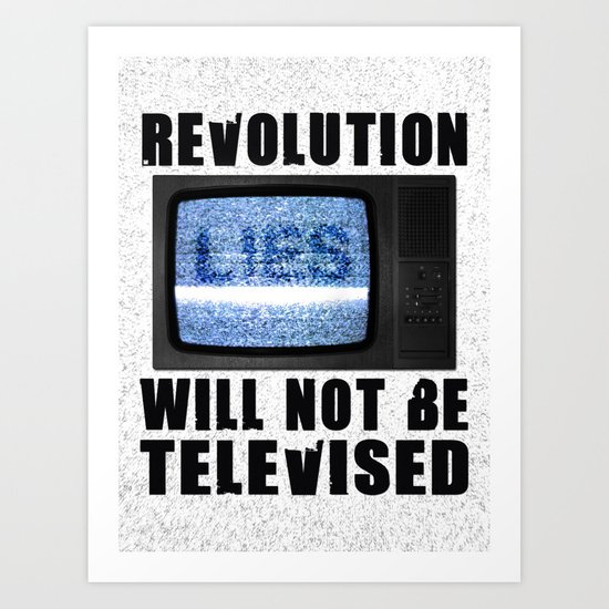 Revolution will not be televised Art Print