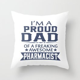 I'M A PROUD PHARMACIST'S DAD Throw Pillow