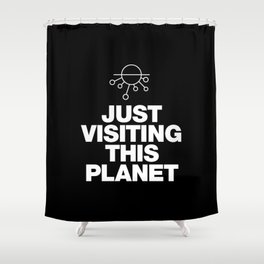 Just visiting this planet Shower Curtain