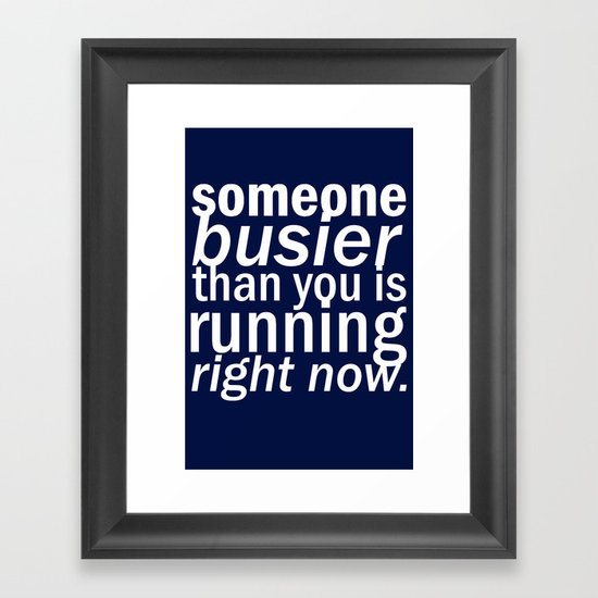 someone busier than you.. Framed Art Print