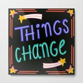 Things Change Metal Print