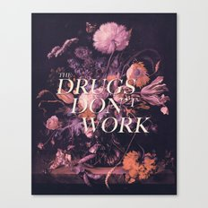 The Drugs Don't Work Canvas Print