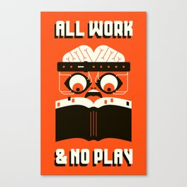 ALL WORK / & NO PLAY Canvas Print