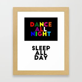 Dance all night / Sleep all day Framed Art Print