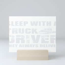 Sleep With a Truck Driver They Always Deliver Mini Art Print