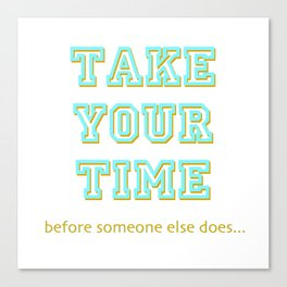 Take Your Time (bold) Canvas Print