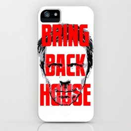 Bring Back House iPhone Case