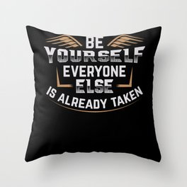 Be yourself everyone else is already t Throw Pillow