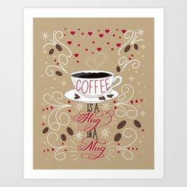 Coffee is a Hug in a Mug Art Print