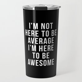 I'm Here To Be Awesome Funny Quote Travel Mug