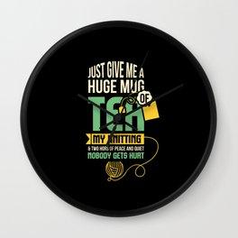 Just Give Me A Huge Mug Of Tea, My Knitting Wall Clock