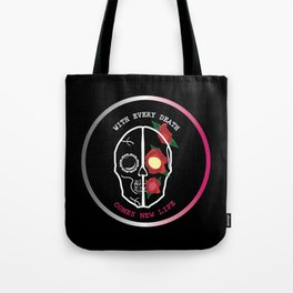 With Every Death Comes Life Tote Bag