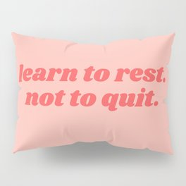 learn to rest. not to quit. Pillow Sham