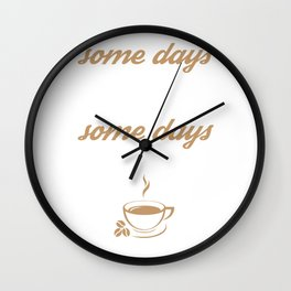 Some Days You Make The Coffee, Some Days The Coffee Makes You Wall Clock