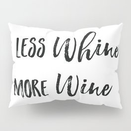 Less whine more wine Pillow Sham