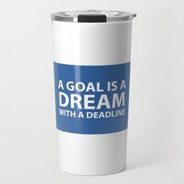 A goal is a dream with a deadline Travel Mug