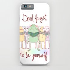 Don't Forget To Be Yourself Slim Case iPhone 6s