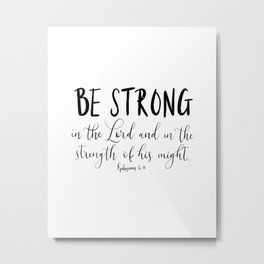 Be Strong in the Lord Ephesians 6:10 Metal Print