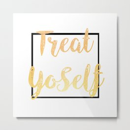 Treat Yoself 1 Metal Print