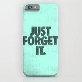 Just Forget It. iPhone Case