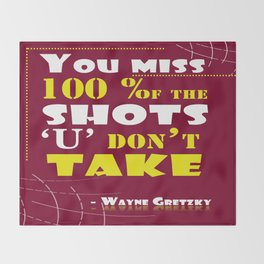 You miss 100 percent of the shots you don't take. - Wayne Gretzky Throw Blanket