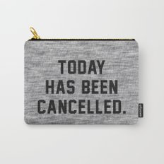 Today has been Cancelled Carry-All Pouch