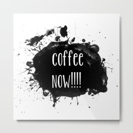 Coffee Now Typographical coffee statement Metal Print
