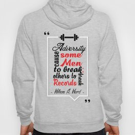 Adversity cause some men to break; others to break records. - William A. Ward Hoody