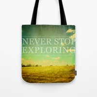 never stop exploring Tote Bags featuring Never Stop Exploring by Sandra Arduini